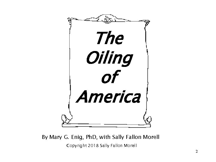 The Oiling of America By Mary G. Enig, Ph. D, with Sally Fallon Morell