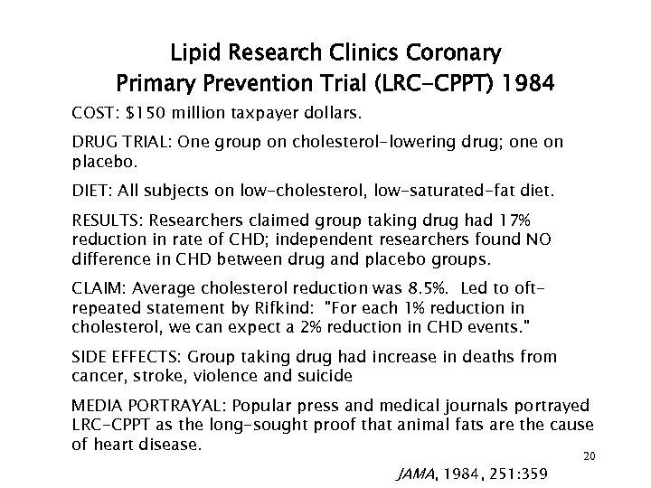 Lipid Research Clinics Coronary Primary Prevention Trial (LRC-CPPT) 1984 COST: $150 million taxpayer dollars.