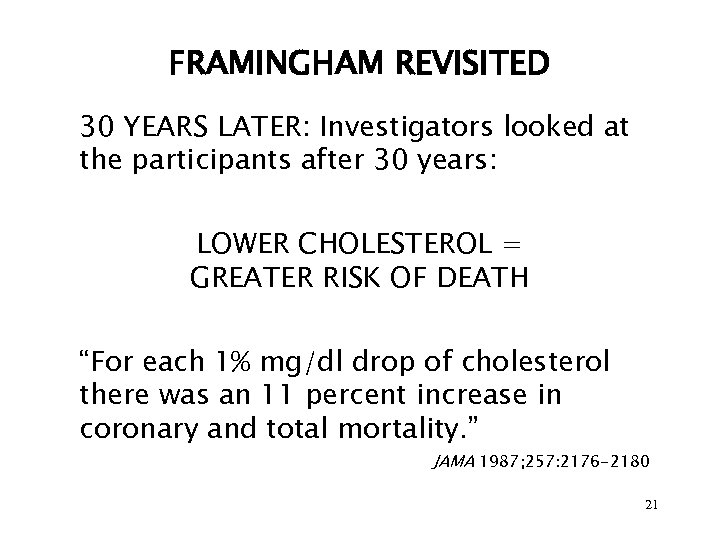 FRAMINGHAM REVISITED 30 YEARS LATER: Investigators looked at the participants after 30 years: LOWER