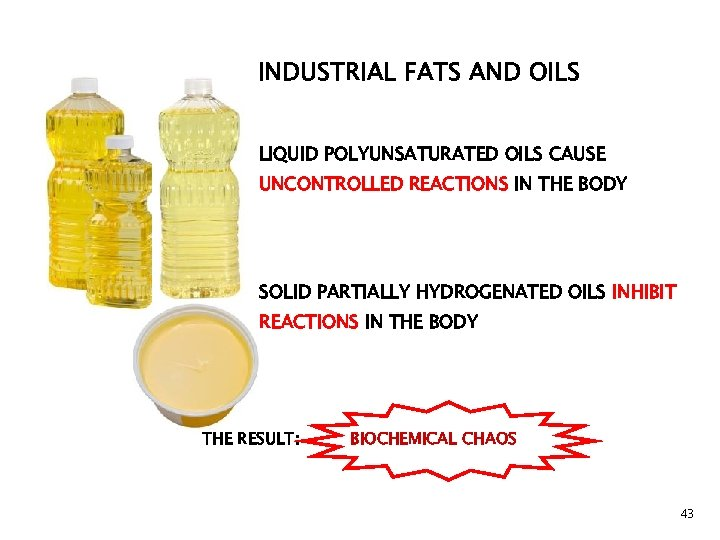 INDUSTRIAL FATS AND OILS LIQUID POLYUNSATURATED OILS CAUSE UNCONTROLLED REACTIONS IN THE BODY SOLID