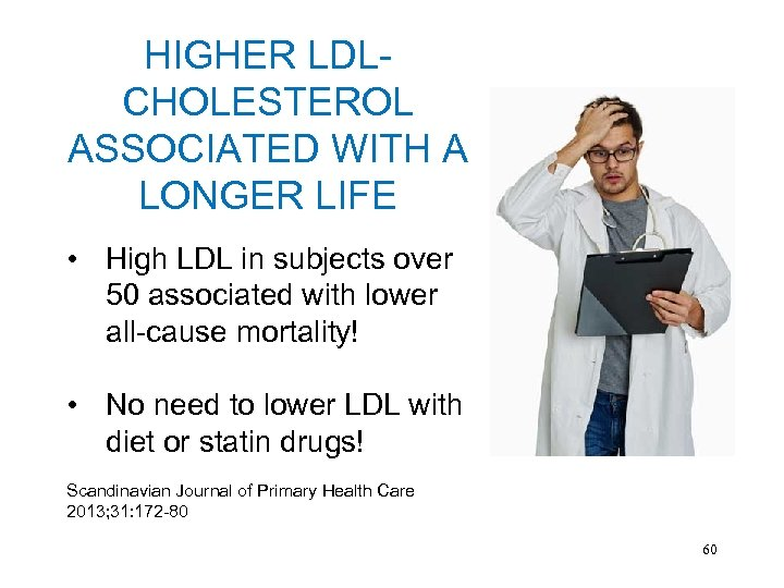 HIGHER LDLCHOLESTEROL ASSOCIATED WITH A LONGER LIFE • High LDL in subjects over 50