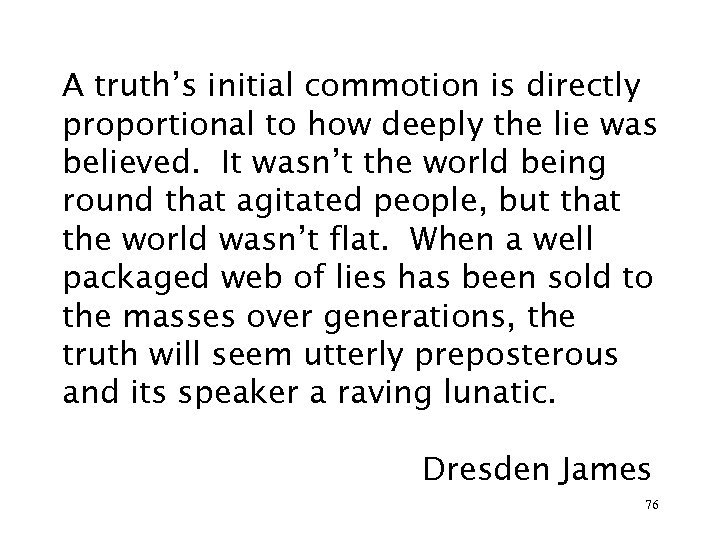 A truth's initial commotion is directly proportional to how deeply the lie was believed.