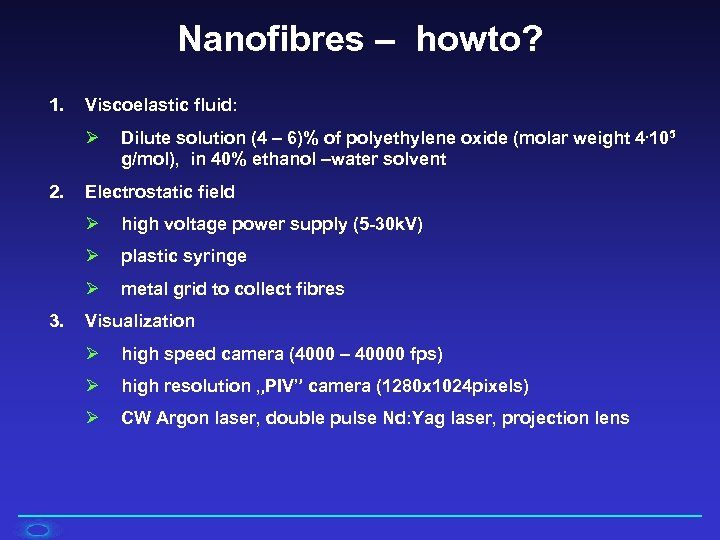 Nanofibres – howto? 1. Viscoelastic fluid: Ø 2. Dilute solution (4 – 6)% of