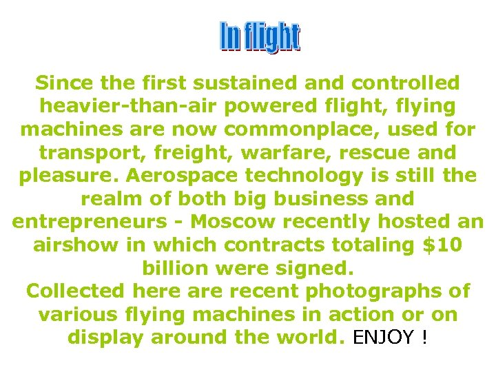 Since the first sustained and controlled heavier-than-air powered flight, flying machines are now commonplace,