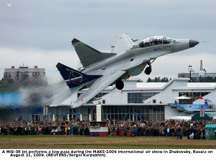 A Mi. G-35 jet performs a low pass during the MAKS-2009 international air show