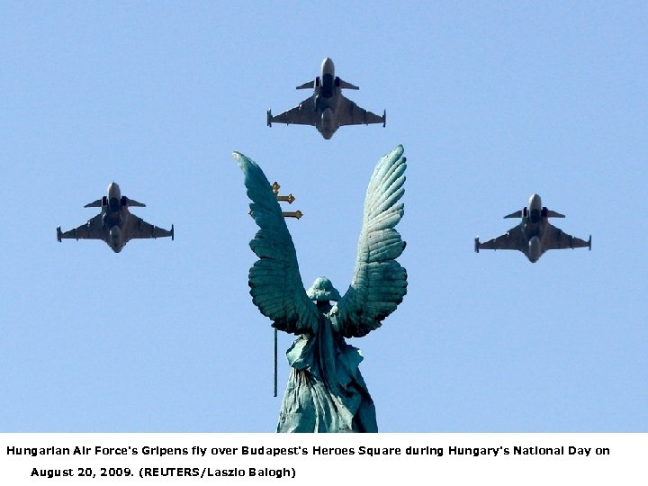 Hungarian Air Force's Gripens fly over Budapest's Heroes Square during Hungary's National Day on