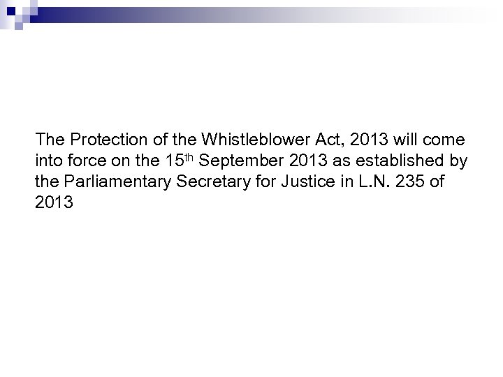 The Protection of the Whistleblower Act, 2013 will come into force on the 15
