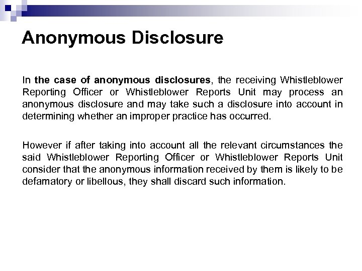 Anonymous Disclosure In the case of anonymous disclosures, the receiving Whistleblower Reporting Officer or