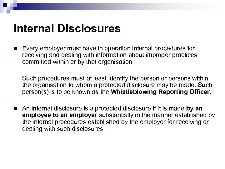 Internal Disclosures n Every employer must have in operation internal procedures for receiving and