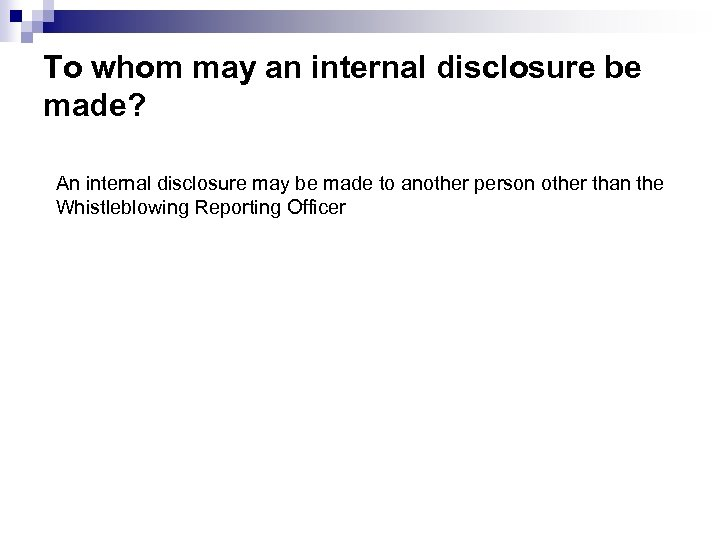 To whom may an internal disclosure be made? An internal disclosure may be made