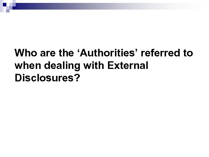 Who are the 'Authorities' referred to when dealing with External Disclosures?