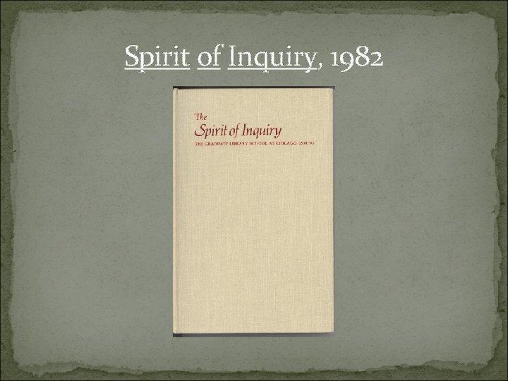 Spirit of Inquiry, 1982