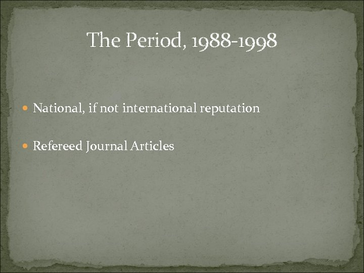 The Period, 1988 -1998 National, if not international reputation Refereed Journal Articles