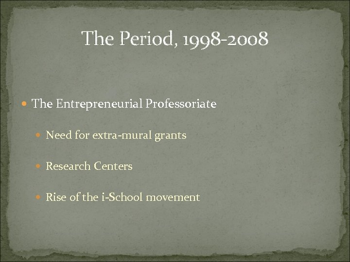 The Period, 1998 -2008 The Entrepreneurial Professoriate Need for extra-mural grants Research Centers Rise