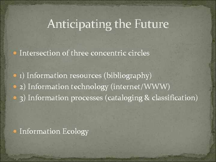 Anticipating the Future Intersection of three concentric circles 1) Information resources (bibliography) 2) Information