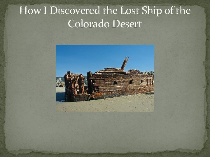 How I Discovered the Lost Ship of the Colorado Desert