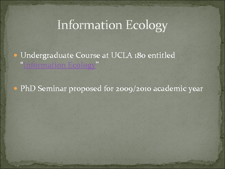 """Information Ecology Undergraduate Course at UCLA 180 entitled """"Information Ecology"""" Ph. D Seminar proposed"""