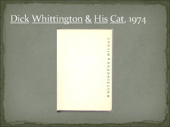 Dick Whittington & His Cat, 1974