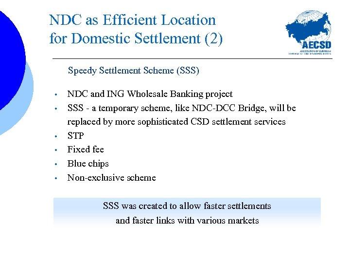 NDC as Efficient Location for Domestic Settlement (2) Speedy Settlement Scheme (SSS) • •