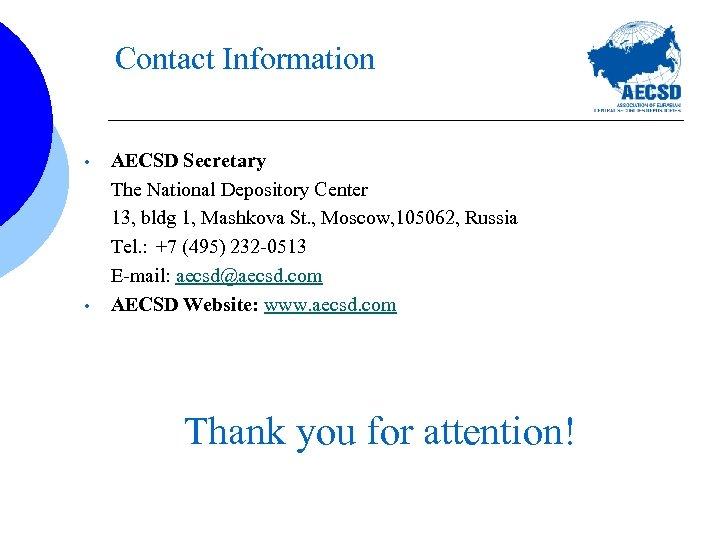 Contact Information • • AECSD Secretary The National Depository Center 13, bldg 1, Mashkova