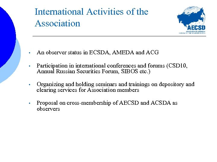 International Activities of the Association • An observer status in ECSDA, AMEDA and ACG
