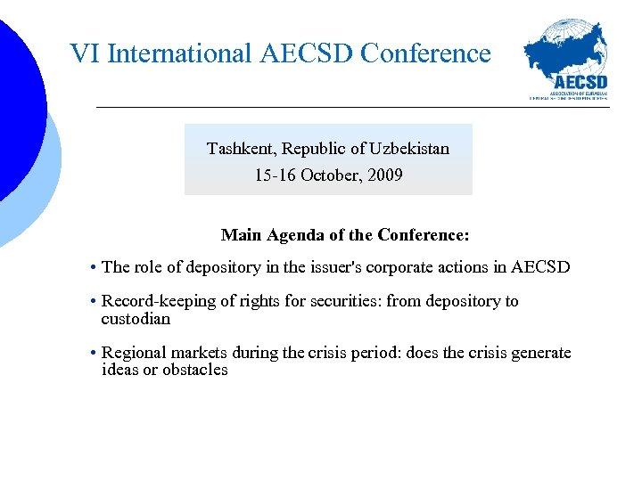 VI International AECSD Conference Tashkent, Republic of Uzbekistan 15 -16 October, 2009 Main Agenda