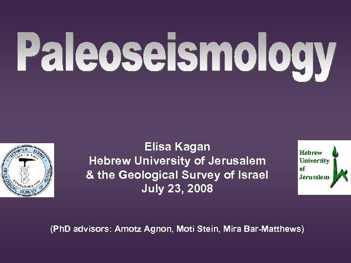 Elisa Kagan Hebrew University of Jerusalem & the Geological Survey of Israel July 23,