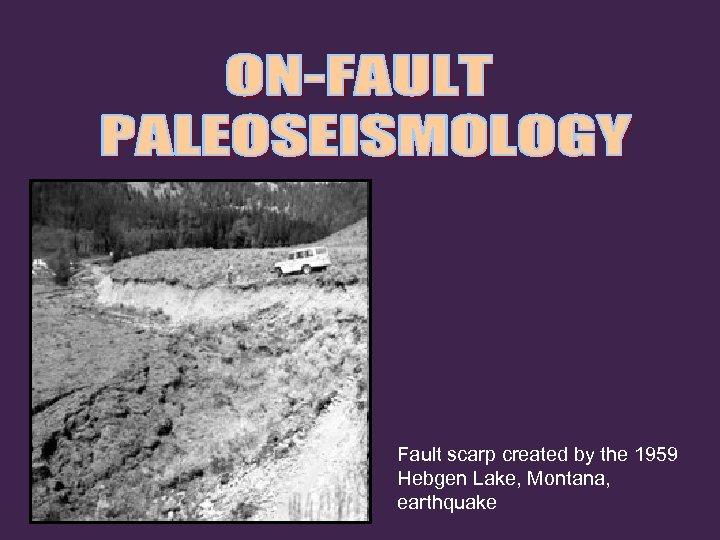 Fault scarp created by the 1959 Hebgen Lake, Montana, earthquake
