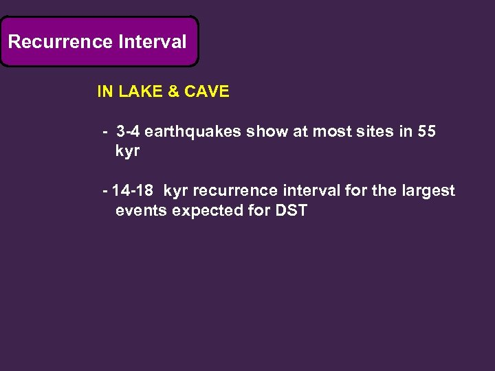 Recurrence Interval IN LAKE & CAVE - 3 -4 earthquakes show at most sites