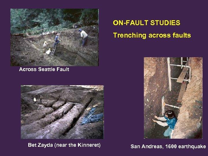 ON-FAULT STUDIES Trenching across faults Across Seattle Fault Bet Zayda (near the Kinneret) San