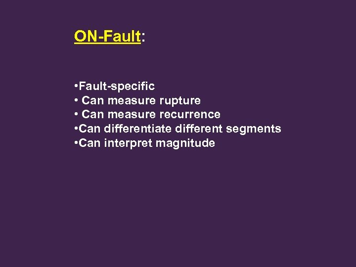 ON-Fault: • Fault-specific • Can measure rupture • Can measure recurrence • Can differentiate