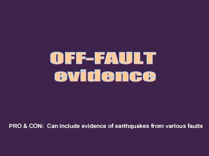 PRO & CON: Can include evidence of earthquakes from various faults