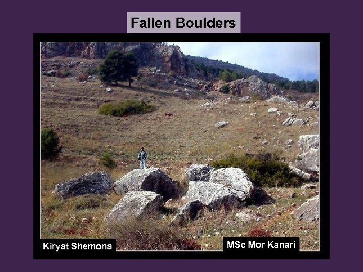 Fallen Boulders Kiryat Shemona MSc Mor Kanari