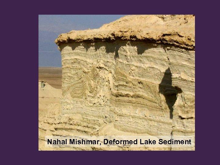 Nahal Mishmar, Deformed Lake Sediment