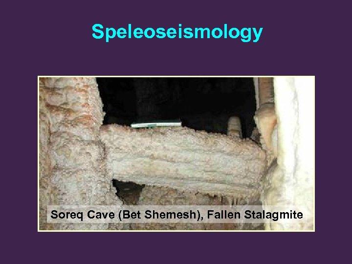 Speleoseismology Soreq Cave (Bet Shemesh), Fallen Stalagmite