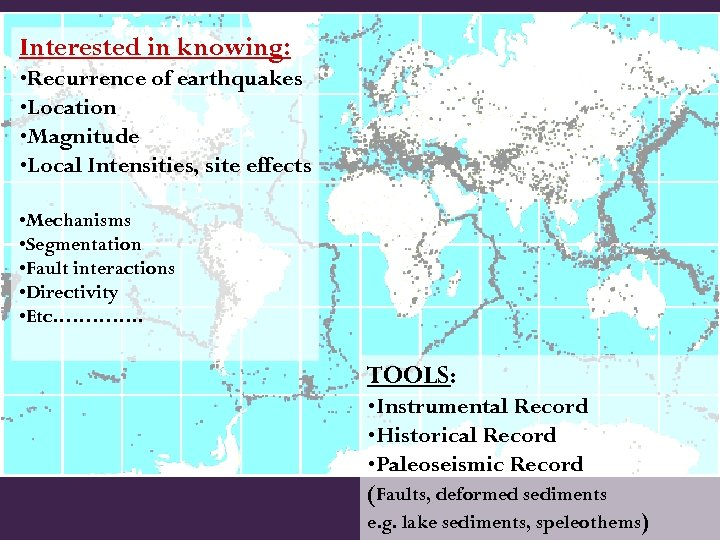 Interested in knowing: • Recurrence of earthquakes • Location • Magnitude • Local Intensities,