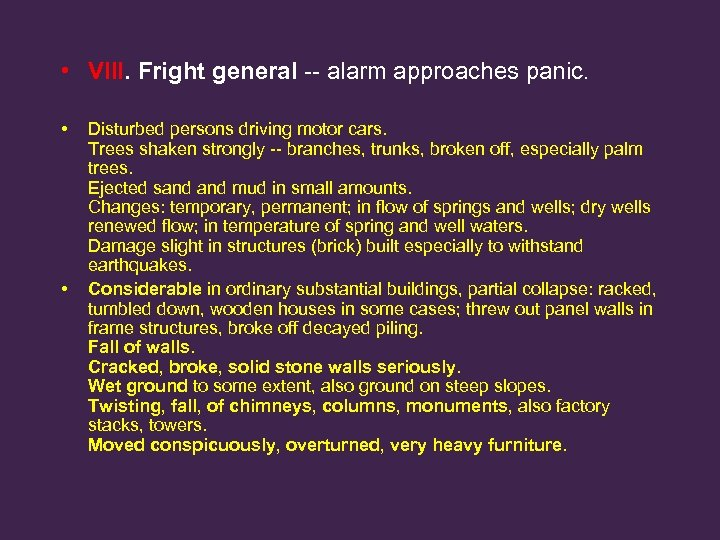 • VIII. Fright general -- alarm approaches panic. • • Disturbed persons driving