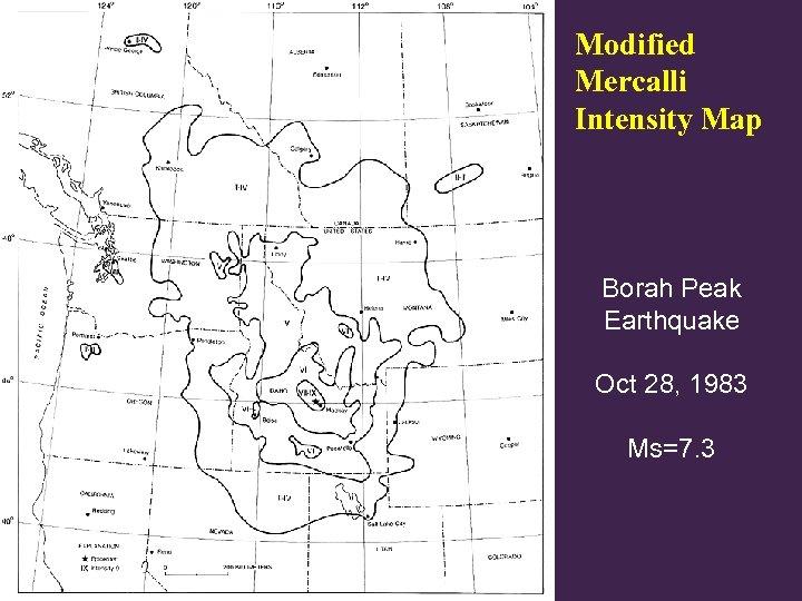 Modified Mercalli Intensity Map Borah Peak Earthquake Oct 28, 1983 Ms=7. 3