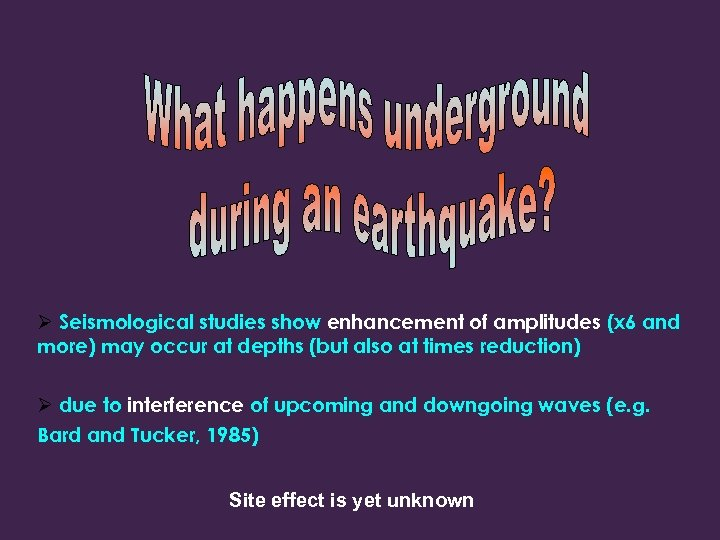 Ø Seismological studies show enhancement of amplitudes (x 6 and more) may occur at