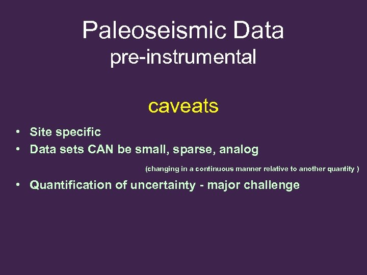 Paleoseismic Data pre-instrumental caveats • Site specific • Data sets CAN be small, sparse,