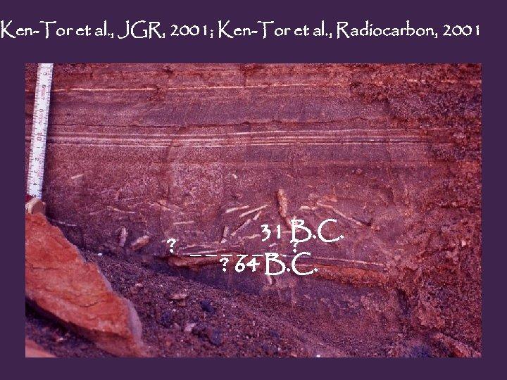 Ken-Tor et al. , JGR, 2001; Ken-Tor et al. , Radiocarbon, 2001 ? 31