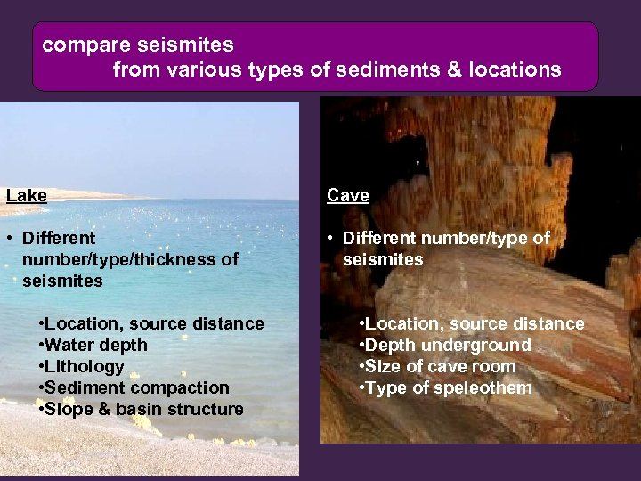 compare seismites from various types of sediments & locations Lake Cave • Different number/type/thickness