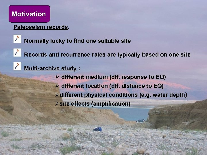 Motivation Paleoseism records. Normally lucky to find one suitable site Records and recurrence rates