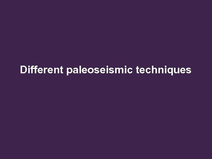 Different paleoseismic techniques