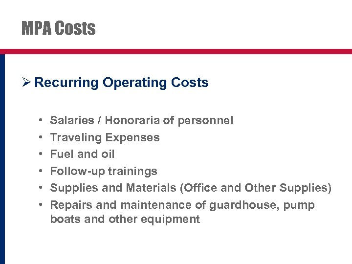 MPA Costs Ø Recurring Operating Costs • • • Salaries / Honoraria of personnel