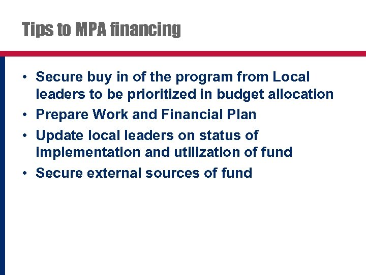Tips to MPA financing • Secure buy in of the program from Local leaders