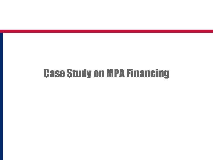 Case Study on MPA Financing