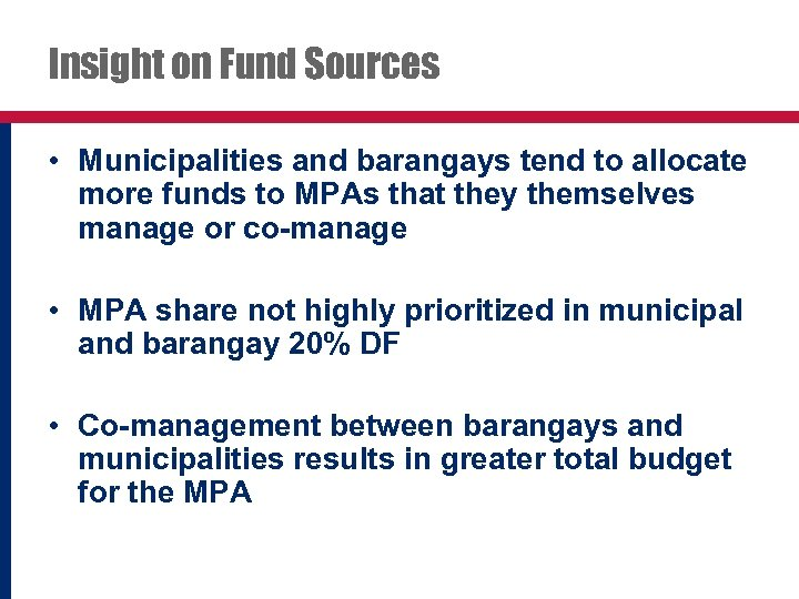 Insight on Fund Sources • Municipalities and barangays tend to allocate more funds to