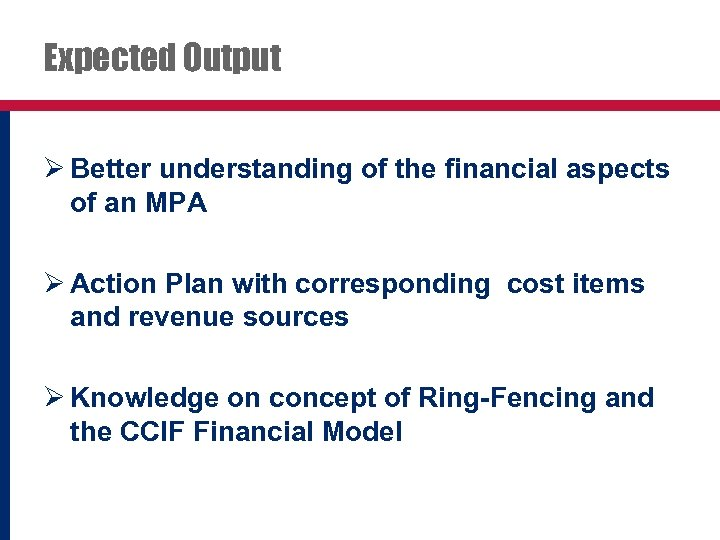Expected Output Ø Better understanding of the financial aspects of an MPA Ø Action