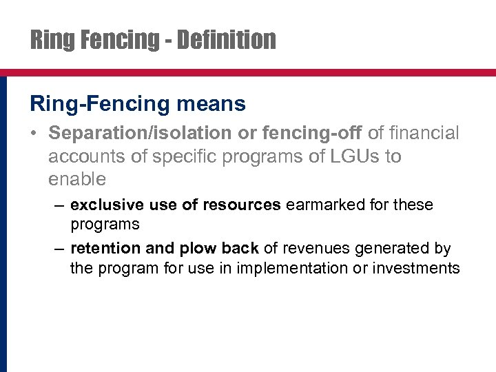 Ring Fencing - Definition Ring-Fencing means • Separation/isolation or fencing-off of financial accounts of